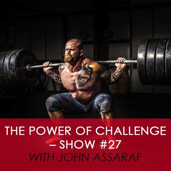 The Power of Challenge – Show #27 with John Assaraf