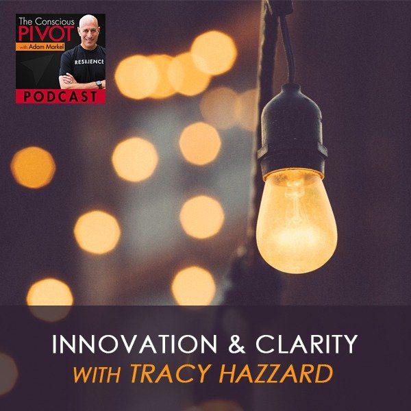 Innovation & Clarity with Tracy Hazzard