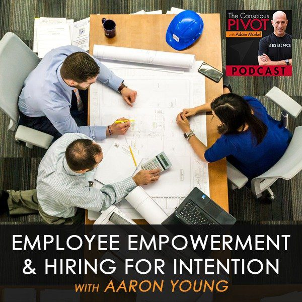 Employee Empowerment & Hiring for Intention with Aaron Young