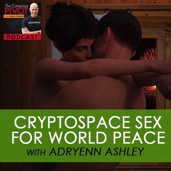 Cryptospace Sex For World Peace with Adryenn Ashley