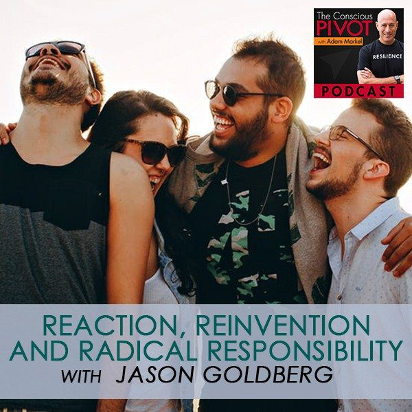 Reaction, Reinvention and Radical Responsibility with Jason Goldberg