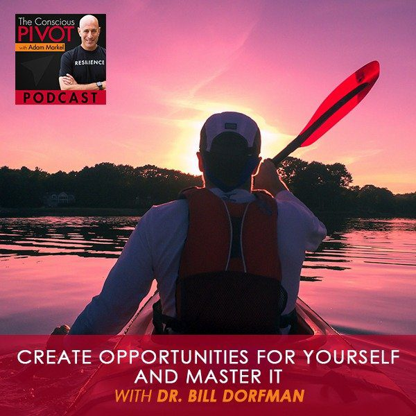 Create Opportunities For Yourself And Master Them With Dr. Bill Dorfman