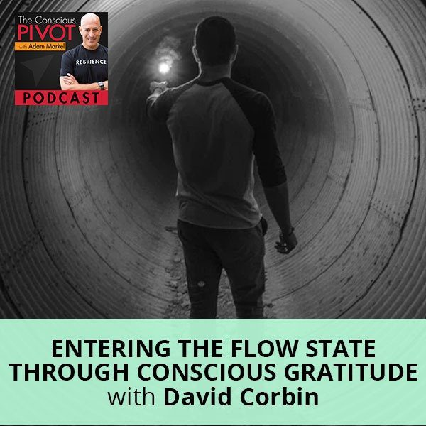 Entering The Flow State Through Conscious Gratitude With David Corbin