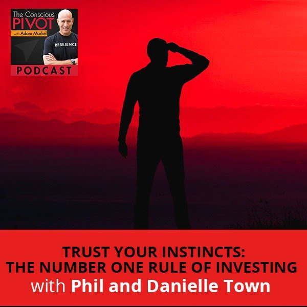 Trust Your Instincts: The Number One Rule Of Investing With Phil And Danielle Town