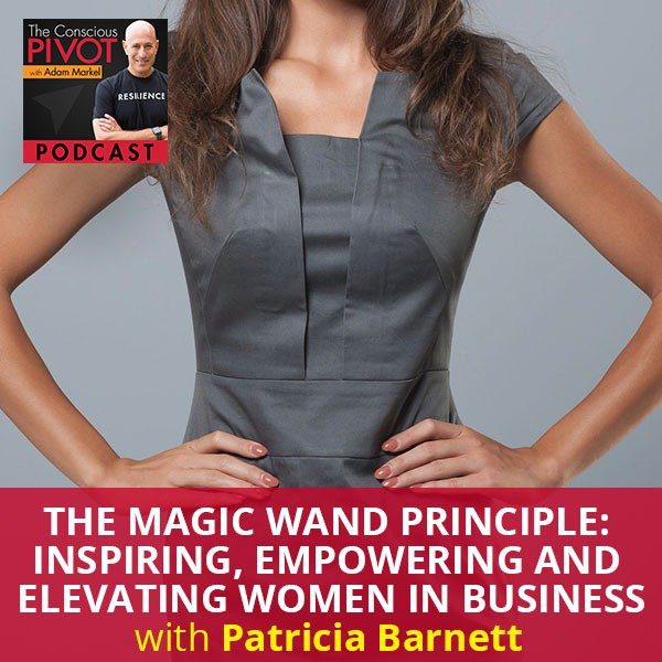 The Magic Wand Principle: Inspiring, Empowering And Elevating Women In Business With Patricia Barnett