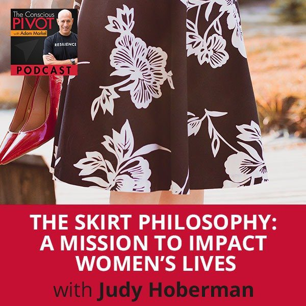The Skirt Philosophy: A Mission To Impact Women's Lives with Judy Hoberman