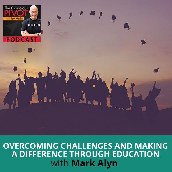Overcoming Challenges And Making A Difference Through Education with Mark Alyn