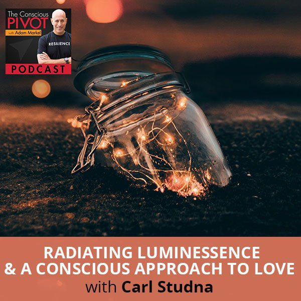 Radiating LuminEssence & A Conscious Approach to Love With Carl Studna